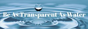 Be As Transparent As Water